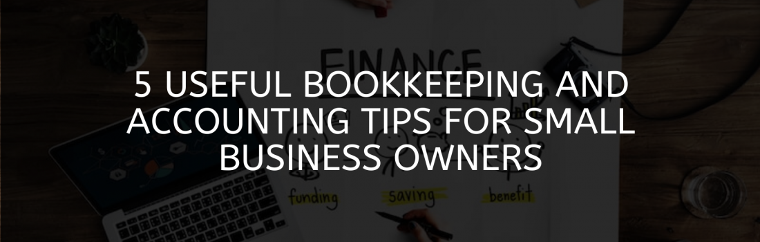 5 Useful Bookkeeping and Accounting Tips For Small Business Owners