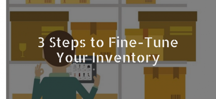 3 Steps To Fine-Tune Your Inventory