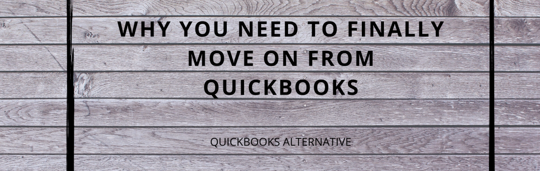 Why You Need To Finally Move On From Quickbooks